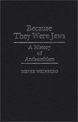 Because They Were Jews: A History Of Antisemitism (Contributions To The Study Of World History)