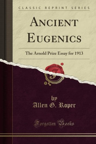 Ancient Eugenics: The Arnold Prize Essay For 1913 (Classic Reprint)