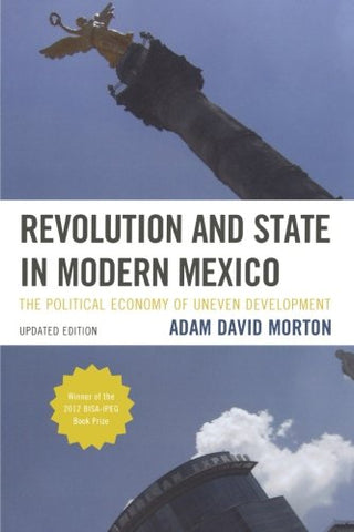 Revolution And State In Modern Mexico: The Political Economy Of Uneven Development (Critical Currents In Latin American Perspective Series)