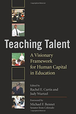 Teaching Talent: A Visionary Framework For Human Capital In Education