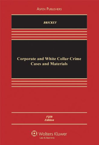 Corporate And White Collar Crime, Cases And Materials, Fifth Edition (Aspen Casebook Series)