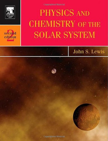 Physics And Chemistry Of The Solar System, Volume 87, Second Edition (International Geophysics)