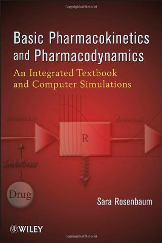 Basic Pharmacokinetics And Pharmacodynamics: An Integrated Textbook And Computer Simulations