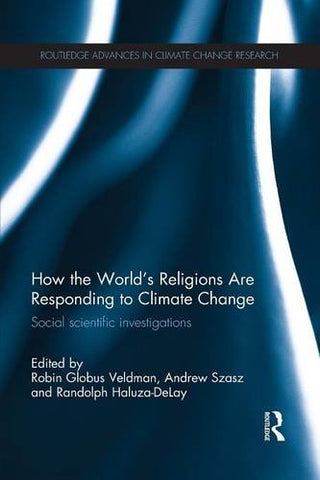 How The World'S Religions Are Responding To Climate Change: Social Scientific Investigations (Routledge Advances In Climate Change Research)