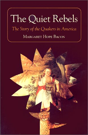 The Quiet Rebels: The Story Of The Quakers In America