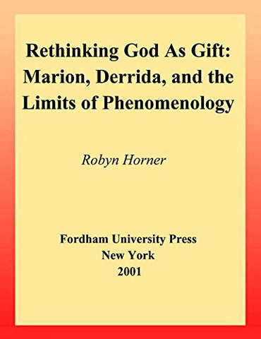 Rethinking God As Gift: Marion, Derrida, And The Limits Of Phenomenology (Perspectives In Continental Philosophy)