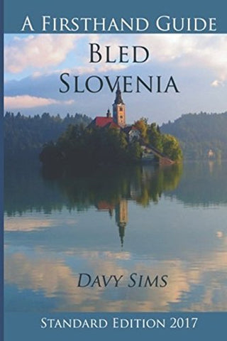 A First Hand Guide To Bled Slovenia 2017 - Standard Edition