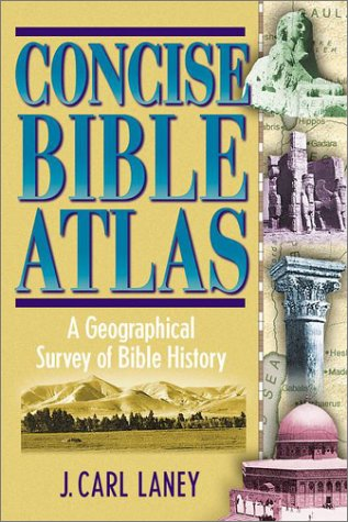 Concise Bible Atlas: A Geographical Survey Of Bible History