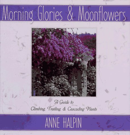 Morning Glories And Moonflowers: A Guide To Climbing, Trailing, And Cascading Plants