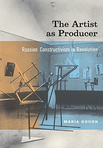 The Artist As Producer: Russian Constructivism In Revolution
