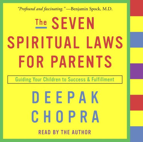 The Seven Spiritual Laws For Parents: Guiding Your Children To Success And Fulfillment (Deepak Chopra)