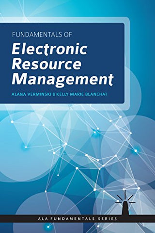Fundamentals Of Electronic Resources Management (Ala Fundamentals Series)