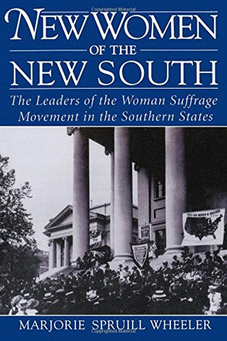 New Women Of The New South: The Leaders Of The Woman Suffrage Movement In The Southern States