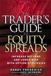 The Trader'S Guide To Equity Spreads: Increase Returns And Lower Risk With Option Strategies