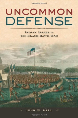 Uncommon Defense: Indian Allies In The Black Hawk War
