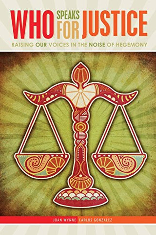 Who Speaks For Justice? Raising Our Voices In The Noise Of Hegemony