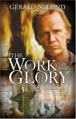 The Work And The Glory, Volume 7: No Unhallowed Hand