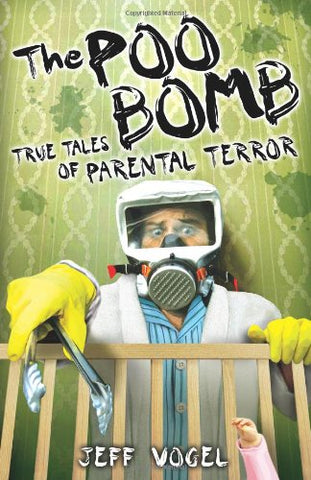 The Poo Bomb: True Tales Of Parental Terror