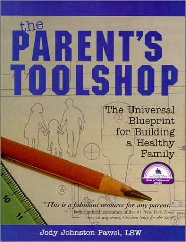 The Parent'S Toolshop: The Universal Blueprint For Building A Healthy Family