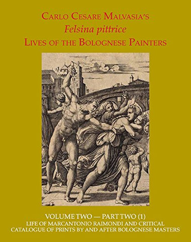 2: Felsina Pittrice: Life Of Marcantonio Raimondi And Critical Catalogue Of Prints By Or After Bolognese Masters (Felsina Pittrice: The Lives Of The Bolognese Painters) (English And Italian Edition)