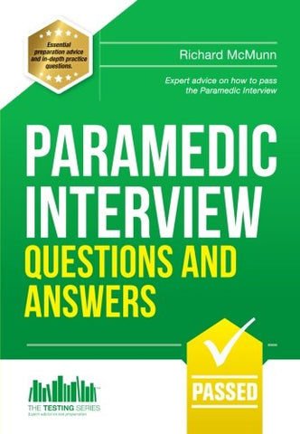 Paramedic Interview Questions And Answers: Expert Advice On How To Pass The Paramedic Interview (Testing Series)