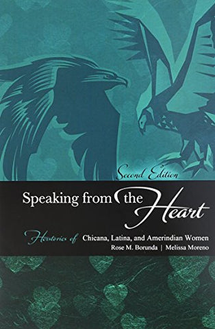 Speaking From The Heart: Herstories Of Chicana, Latina, And Amerindian Women