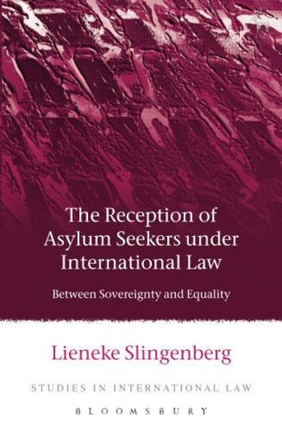 The Reception Of Asylum Seekers Under International Law: Between Sovereignty And Equality (Studies In International Law)