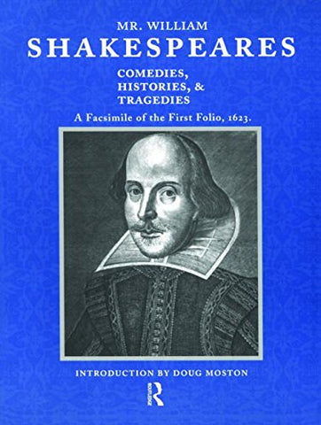 Mr. William Shakespeares Comedies, Histories, And Tragedies: A Facsimile Of The First Folio, 1623