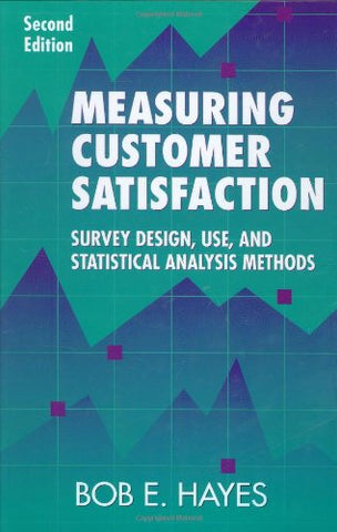Measuring Customer Satisfaction: Survey Design, Use, And Statistical Analysis Methods, Second Edition