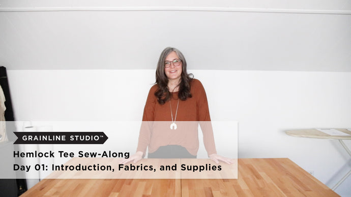 Hemlock Video Sew-Along: Introduction, Fabrics and Supplies