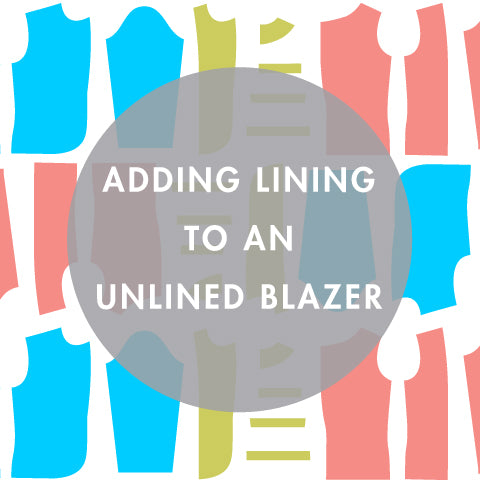 Pattern Tutorial | Adding Lining to an Unlined Blazer