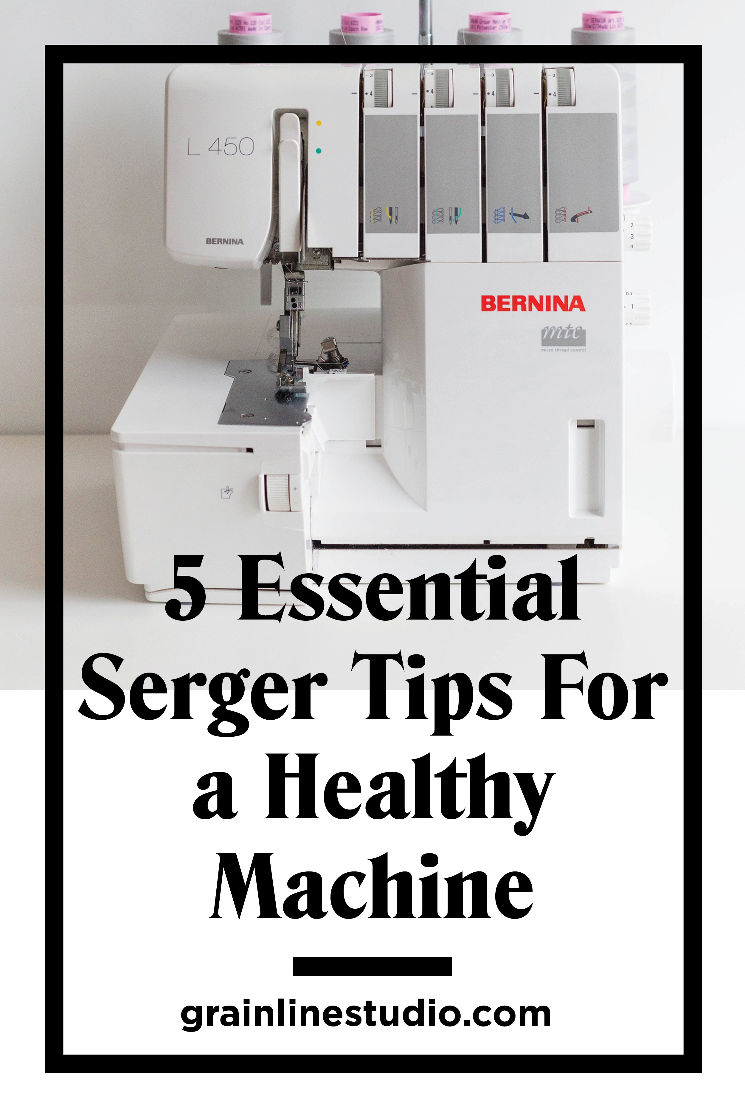 5 Essential Serger Tips for a Healthy Happy Machine | Grainline Studio