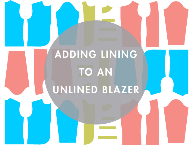 Adding a lining to an unlined blazer | Grainline Studio