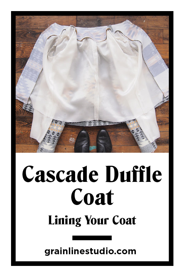Cascade Duffle Coat Sew-Along Lining Your Coat | Grainline Studio