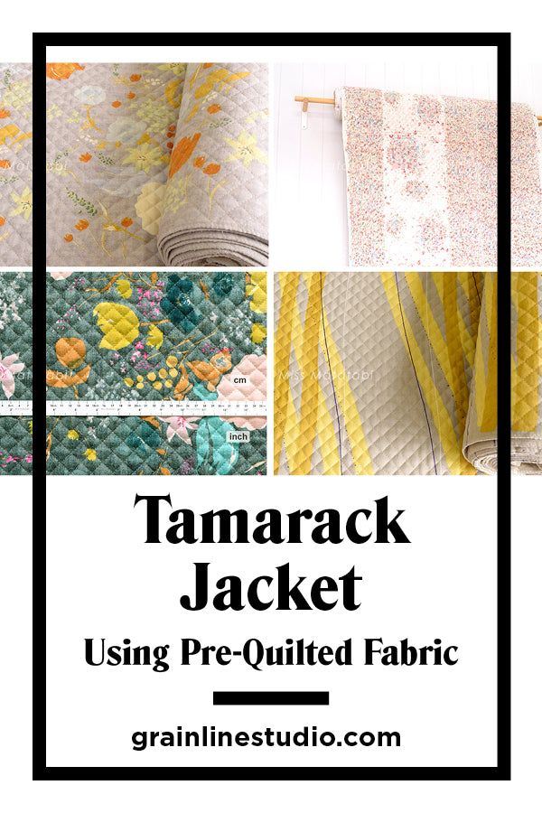 Tamarack With Pre-Quilted Fabric | Grainline Studio