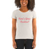 How's Your Kushae?Ladies' short sleeve t-shirt
