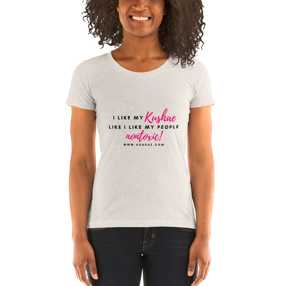 I Like My Kushae Like I Like My People Non Toxic Ladies' short sleeve t-shirt