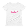How's Your Kushae Ladies' Scoopneck T-Shirt