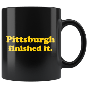 Pittsburgh Finished It Mug
