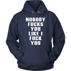 Nobody Fucks You Like I Fuck You T Shirt