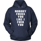 NOBODY FUCKS YOU LIKE I FUCK YOU SHIRT