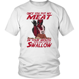 Once You Put My Meat In Your Mouth Deadpool Shirts