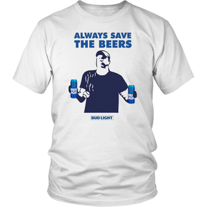 Bud Light Jeff Adams Always save the beers shirt