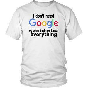 I don't need google T Shirt - My wife's boyfriend knows everything shirt