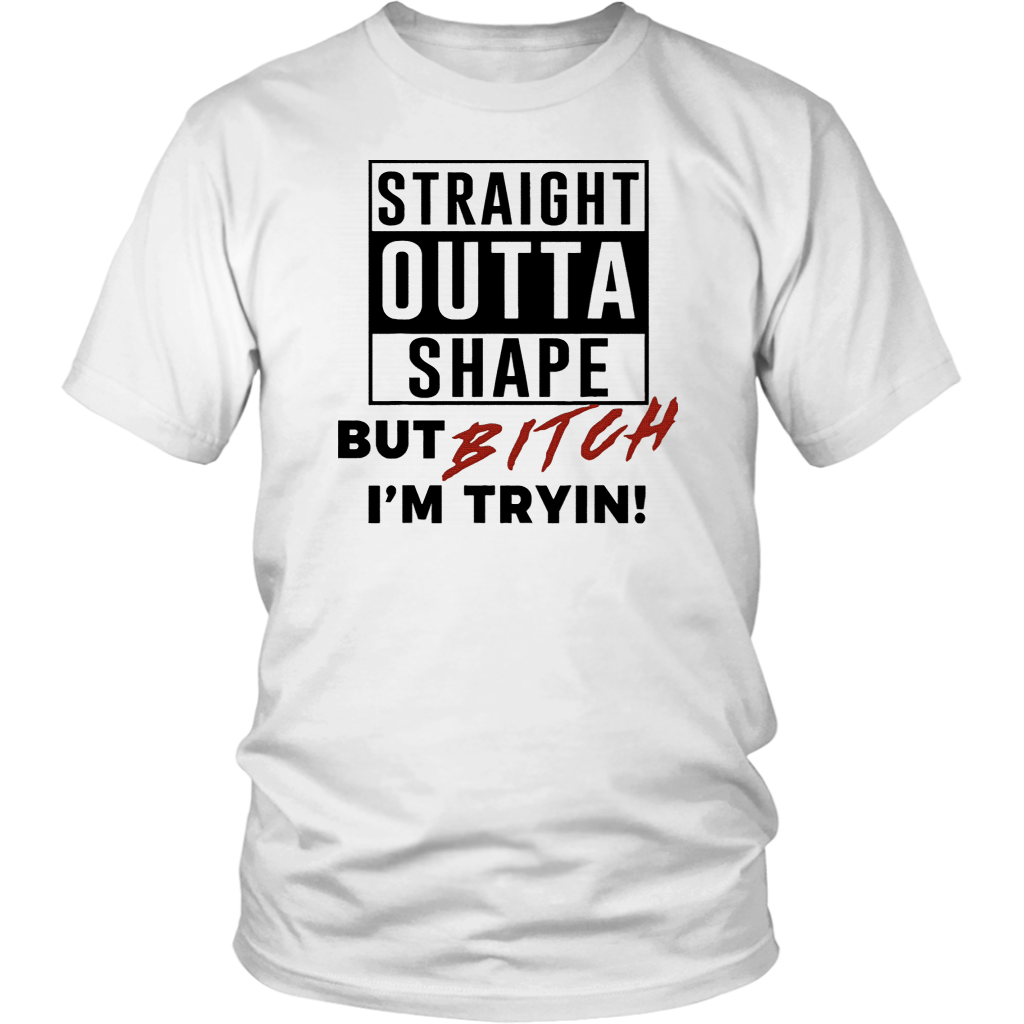 Straight Outta Shape But Bitch I'm Tryin Funny T-Shirt
