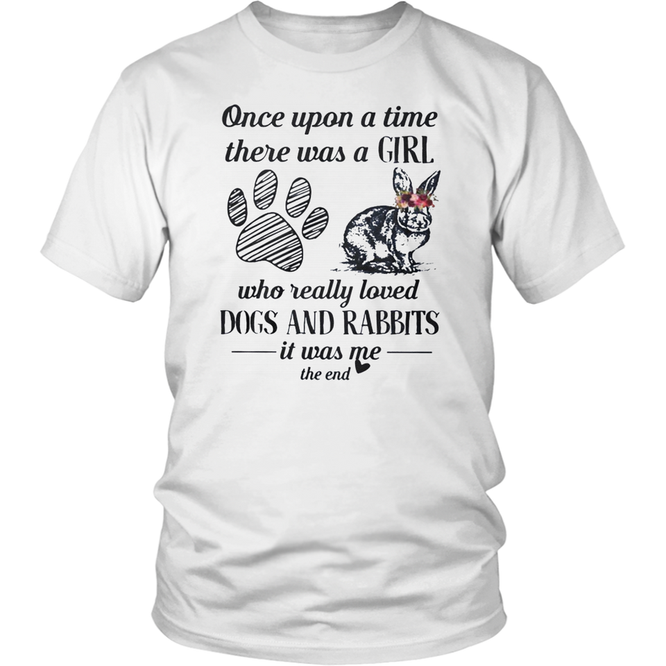 Once upon a time there was a girl who really loved dogs and rabbit it was me the end tshirt