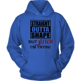 STRAIGHT OUTTA SHAPE BUT BITCH I'M TRYIN! SHIRT