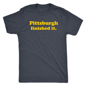 Pittsburgh Finished It Next Level Triblend Shirt