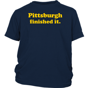 Pittsburgh Finished It Youth Shirt