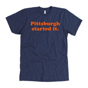 pittsburgh started it tee shirt